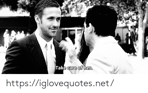 Her, Net, and Take Care: Take care of her. https://iglovequotes.net/