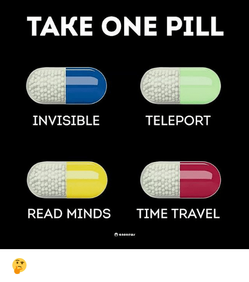 teleporter: TAKE ONE PILL  INVISIBLE  TELEPORT  READ MINDS  TIME TRAVEL  anone  O 🤔