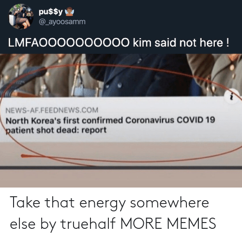 take that: Take that energy somewhere else by truehalf MORE MEMES