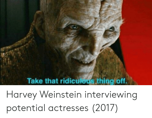 Actresses: Take that ridicutoue thing oft Harvey Weinstein interviewing potential actresses (2017)