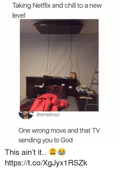 Netflix and chill: Taking Netflix and chill to a new  level  @simpboyz  One wrong move and that TV  sending you to God This ain't it.. 😩😂 https://t.co/XgJyx1RSZk