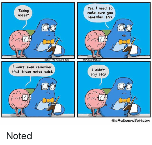 Memes, Yeti, and 🤖: Taking  notes?  2017 The kuar  d yeti  I won't even remember  that those notes exist.  OTO  Yes, I need to  make sure you  remember this  OHO  theAwkMandyeticoMa  I didn't  say stop  OHO  theAwkwardyeti.com Noted