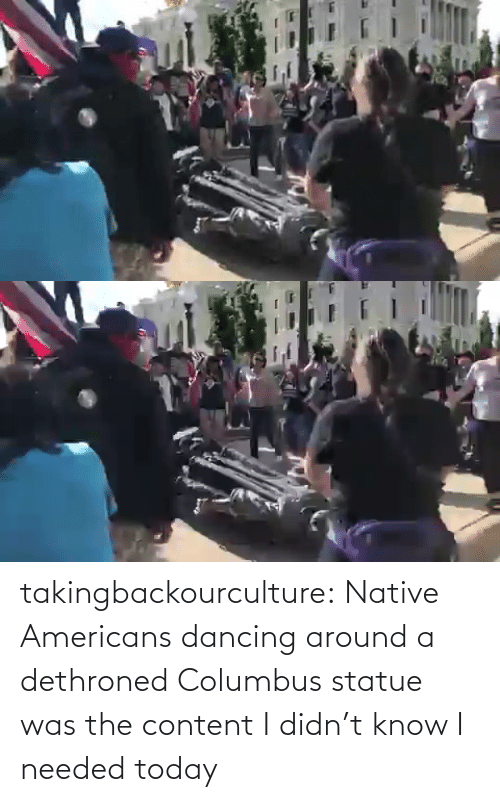needed: takingbackourculture: Native Americans dancing around a dethroned Columbus statue was the content I didn't know I needed today