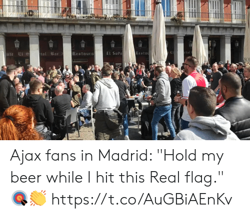 """Beer, Memes, and 🤖: tal ili 3  a r  Restaura  El SoPo  Besta Ajax fans in Madrid:   """"Hold my beer while I hit this Real flag."""" 🎯👏    https://t.co/AuGBiAEnKv"""