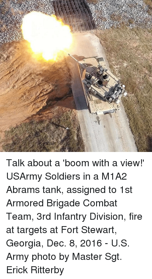 Brigading: Talk about a 'boom with a view!' USArmy Soldiers in a M1A2 Abrams tank, assigned to 1st Armored Brigade Combat Team, 3rd Infantry Division, fire at targets at Fort Stewart, Georgia, Dec. 8, 2016 - U.S. Army photo by Master Sgt. Erick Ritterby