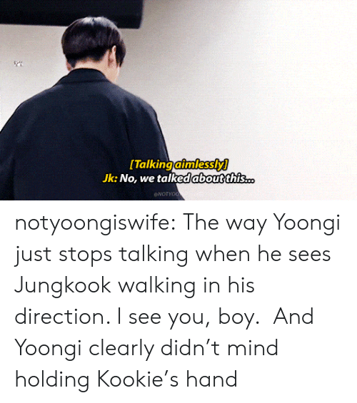 Kookie: [Talking aimlessly]  Jk: No, we talked aboutthis  .. notyoongiswife: The way Yoongi just stops talking when he sees Jungkook walking in his direction. I see you, boy.   And Yoongi clearly didn't mind holding Kookie's hand