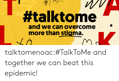 Target, Tumblr, and Blog:  #talktome  and we can overcome  more than stigma. talktomenoac:#TalkToMe and together we can beat this epidemic!