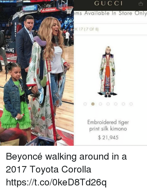 Toyota Corolla: TALL  G U C C I  ems Available In Store Only  K 17 (7 OF 8)  Embroidered tiger  print silk kimono  21,945 Beyoncé walking around in a 2017 Toyota Corolla https://t.co/0keD8Td26q