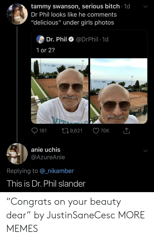 """Tammy: tammy swanson, serious bitch 1d  Dr Phil looks like he comments  """"delicious"""" under girls photos  Dr. Phil  @DrPhil 1d  1 or 2?  181  19,621  70K  anie uchis  @AzureAnie  Replying to @nikamber  This is Dr. Phil slander """"Congrats on your beauty dear"""" by JustinSaneCesc MORE MEMES"""