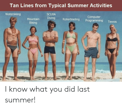 scuba: Tan Lines from Typical Summer Activities  Waterskiing  SCUBA  Diving Rollerblading Programming Tennis  Computer  Biking I know what you did last summer!