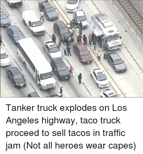 traffic jam: Tanker truck explodes on Los Angeles highway, taco truck proceed to sell tacos in traffic jam (Not all heroes wear capes)