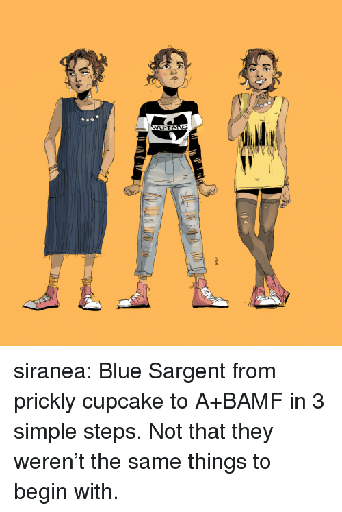 cupcake: -TAns siranea:  Blue Sargent from prickly cupcake to A+BAMF in 3 simple steps. Not that they weren't the same things to begin with.