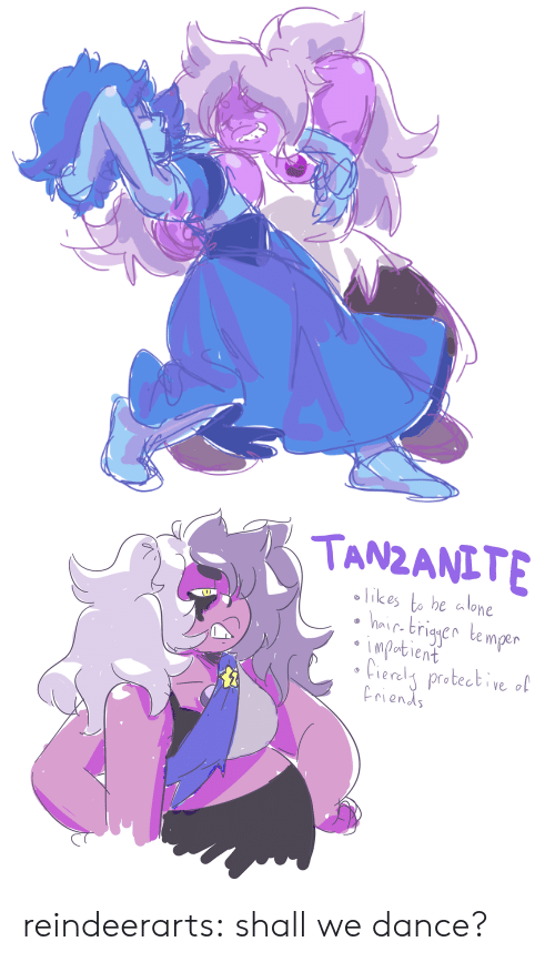 protective: TANZANITE  likes to be alone  hir brigyen temper  impabient  Cieraly protective ol  riends reindeerarts:  shall we dance?