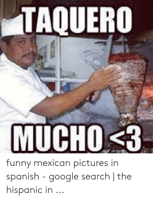 funny mexican pictures: TAQUERO  MUCHO 3 funny mexican pictures in spanish - google search | the hispanic in ...