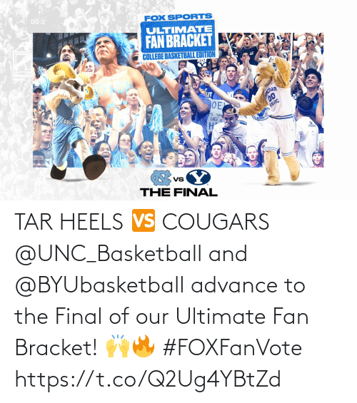 Of Our: TAR HEELS 🆚 COUGARS  @UNC_Basketball and @BYUbasketball advance to the Final of our Ultimate Fan Bracket! 🙌🔥 #FOXFanVote https://t.co/Q2Ug4YBtZd