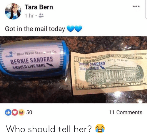 Bernie Sanders, God, and Memes: Tara Bern  Got in the mail today  Blue Wave Stam-ing Co.  BERNIE SANDERS  SHOULD LIVE HERE  N GoD  50  11 Comments Who should tell her? 😂