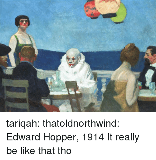 Be Like, Target, and Tumblr: tariqah:  thatoldnorthwind:  Edward Hopper, 1914  It really be like that tho