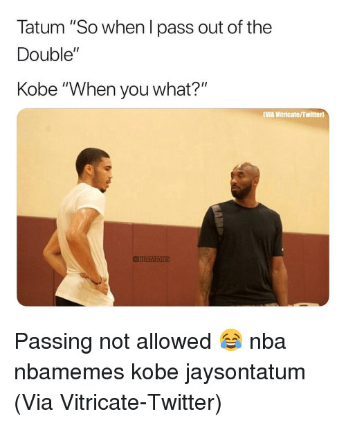 "Basketball, Nba, and Sports: Tatum ""So when l pass out of the  Double""  Kobe ""When you what?""  VMA Vitricate/Twitter)  BAMEN Passing not allowed 😂 nba nbamemes kobe jaysontatum (Via ‪Vitricate‬-Twitter)"