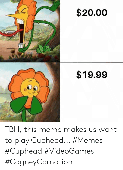 This Meme: TBH, this meme makes us want to play Cuphead... #Memes #Cuphead #VideoGames #CagneyCarnation