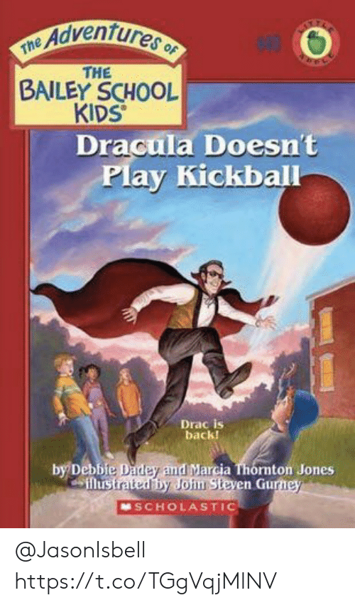 kickball: TE Adventures  48  THE  BAILEY SCHOOL  KIDS  Dracula Doesn't  Play Kickball  Drac is  back!  by Debbie Dadey and Marcia Thornton Jones  illustratedby John Steven Gurney  SCHOLASTIC @JasonIsbell https://t.co/TGgVqjMlNV