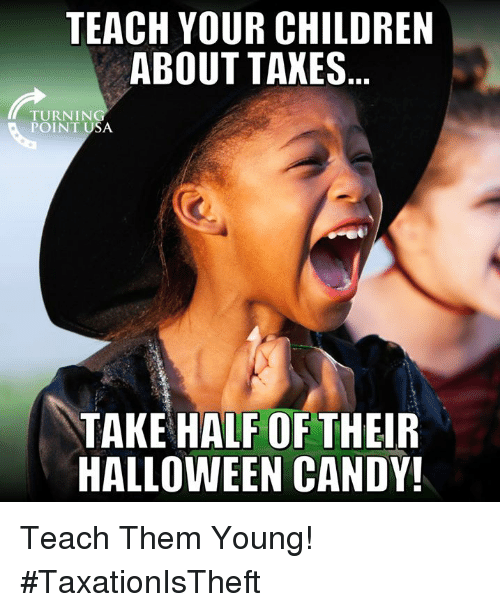 Candy, Children, and Halloween: TEACH YOUR CHILDREN  ABOUT TAKES  TURNIN  POINT USA  TAKE HALF OF THEIR  HALLOWEEN CANDY! Teach Them Young! #TaxationIsTheft