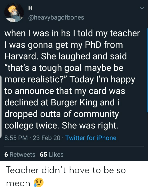 Mean: Teacher didn't have to be so mean 😥