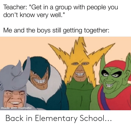 """School, Teacher, and Elementary: Teacher: """"Get in a group with people you  don't know very well.""""  Me and the boys still getting together:  made with mematic Back in Elementary School..."""