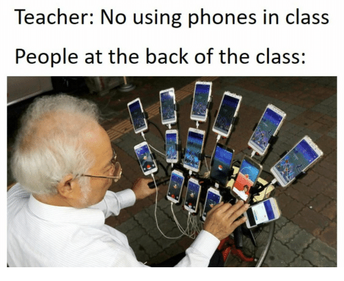 Phones: Teacher: No using phones in class  People at the back of the class: