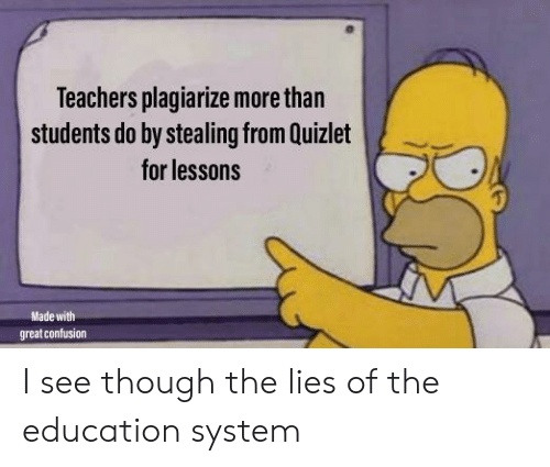 Quizlet, Education, and Teachers: Teachers plagiarize more than  students do by stealing from Quizlet  for lessons  Made with  great confusion I see though the lies of the education system