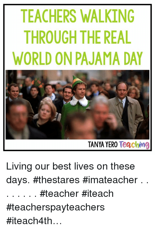 pajama: TEACHERS WALKING  THROUGH THE REAL  WORLD ON PAJAMA DAY  TANYA YERO Teaching Living our best lives on these days. #thestares #imateacher . . . . . . . . #teacher #iteach #teacherspayteachers #iteach4th…