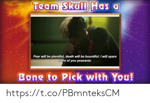 Spare: Team Skall Has a  een Soip  Fear will be plentiful, death will be bountiful. I will spare  none of you peasants.  Bone to Pick with You! https://t.co/PBmnteksCM