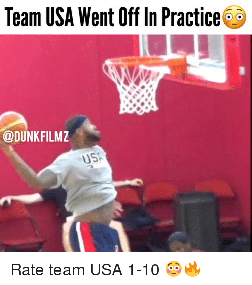Memes, 🤖, and Usa: Team USA Went Off In Practice  @DUNKFILMZ Rate team USA 1-10 😳🔥