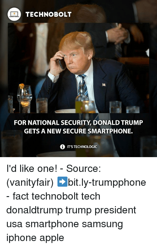 Apple, Memes, and Appl: TECHNO BOLT  FOR NATIONAL SECURITY DONALD TRUMP  GETS A NEW SECURE SMARTPHONE.  i ITSTECHNOLOGIC I'd like one! - Source: (vanityfair) ➡bit.ly-trumpphone - fact technobolt tech donaldtrump trump president usa smartphone samsung iphone apple