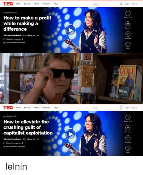 the crush: TED  Audrey Choi  How to make a profit  while making a  difference  Famed Nov 2015  E 18 subtitle languages 0  view interactive transcript  TED  Audrey Choi:  How to alleviate the  crushing guilt of  capitalist exploitation  Famed Now 2015  1234  E 18 subtite languages  view interactive tanseript  Q Login sgn up  Q Login sign up  Watch later lelnin