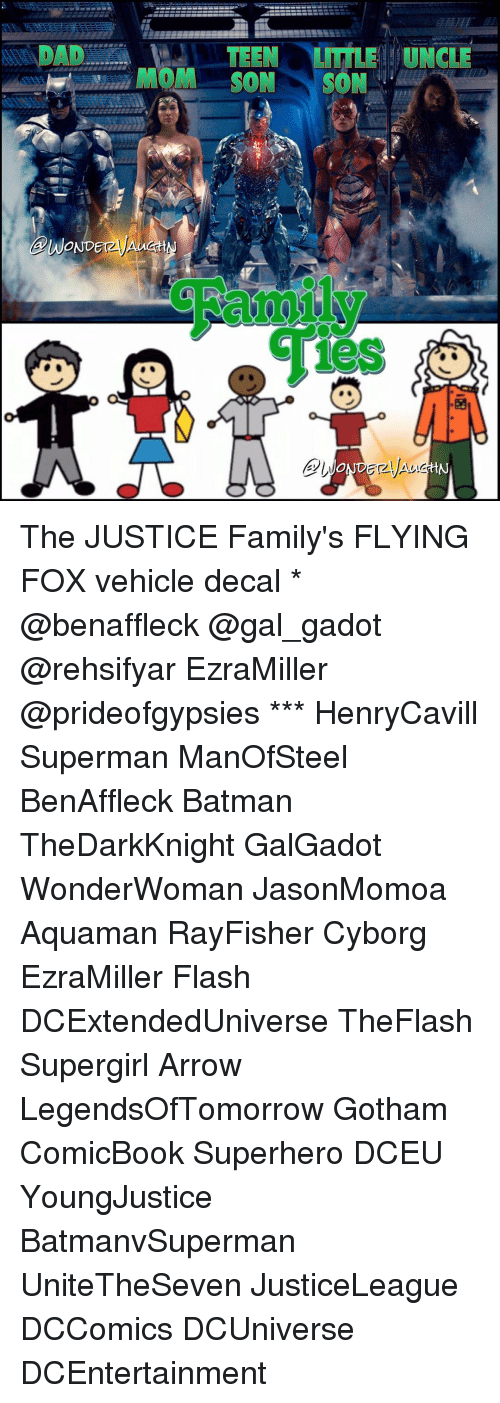 Memes, Superhero, and Superman: TEEN  UNC  LITTLE MOM SON SON  WONDErzy  les The JUSTICE Family's FLYING FOX vehicle decal * @benaffleck @gal_gadot @rehsifyar EzraMiller @prideofgypsies *** HenryCavill Superman ManOfSteel BenAffleck Batman TheDarkKnight GalGadot WonderWoman JasonMomoa Aquaman RayFisher Cyborg EzraMiller Flash DCExtendedUniverse TheFlash Supergirl Arrow LegendsOfTomorrow Gotham ComicBook Superhero DCEU YoungJustice BatmanvSuperman UniteTheSeven JusticeLeague DCComics DCUniverse DCEntertainment