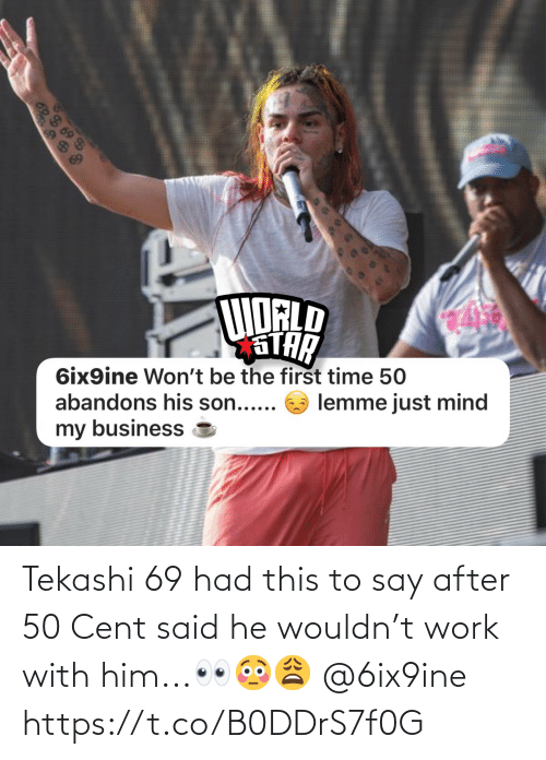 said: Tekashi 69 had this to say after 50 Cent said he wouldn't work with him...👀😳😩 @6ix9ine https://t.co/B0DDrS7f0G