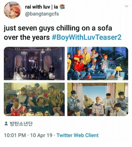 chilling: Tel  rai with luv | ia  @bangtangcfs  just seven guys chilling on a sofa  over the years #BoyWithLuvTeaser2  2 방탄소년단  10:01 PM 10 Apr 19 Twitter Web Client