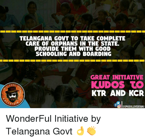 initiation: TELANGANA GOVT TO TAKE COMPLETE  CARE OF CORPHANS IN THE STATE.  PROVIDE THEM WITH GOOD  SCHOOLING AND BOARDING  GREAT INITIATIVE  KUDOS TO  PAGE  KTR AND KCR  RTA  tOdl DISPAGEvLLENTERTAINU WonderFul Initiative by Telangana Govt 👌👏