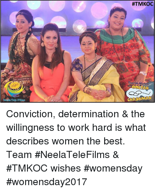 Memes, 🤖, and Working: Tele Films  #TMKOC  Taarak Me  OOLITAH  CHASHMAH Conviction, determination & the willingness to work hard is what describes women the best. Team #NeelaTeleFilms & #TMKOC wishes #womensday #womensday2017