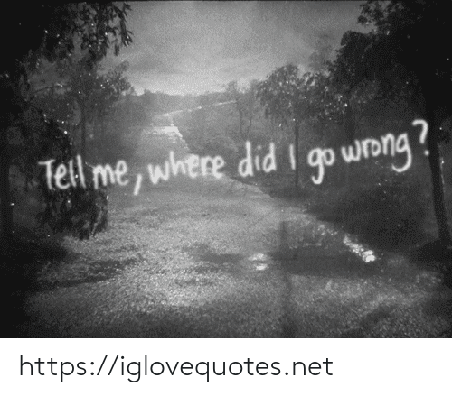 where did: Tell me, where did I qo wong https://iglovequotes.net