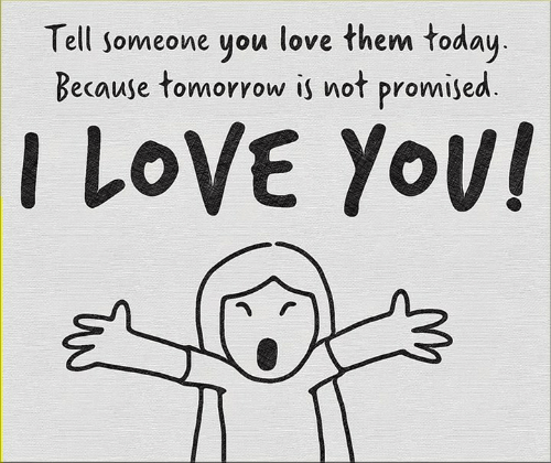 I Love Yov: Tell someone you love them today  Because tomorrow is not promised  I LOVE YoV!