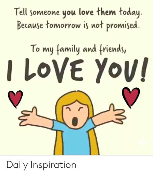 I Love Yov: Tell someone you love them today  Because tomorrow is not promised.  To my family and friends,  I LoVE Yov Daily Inspiration