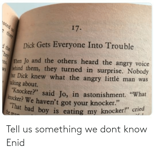 Dont Know: Tell us something we dont know Enid