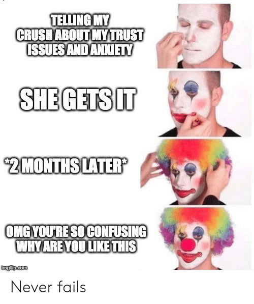 Crush, Omg, and Reddit: TELLING MY  CRUSH ABOUT MYTRUST  ISSUES AND ANXIETY  SHEGETS IT  $2MONTHSLATER?  OMG YOU'RE SOCONFUSING  WHY ARE YOULIKE THIS  imgflp.com Never fails