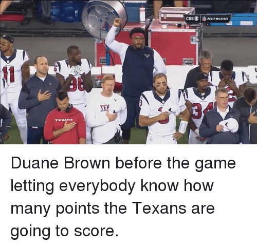 The Game, Game, and Texans: TEN  NETWORK Duane Brown before the game letting everybody know how many points the Texans are going to score.