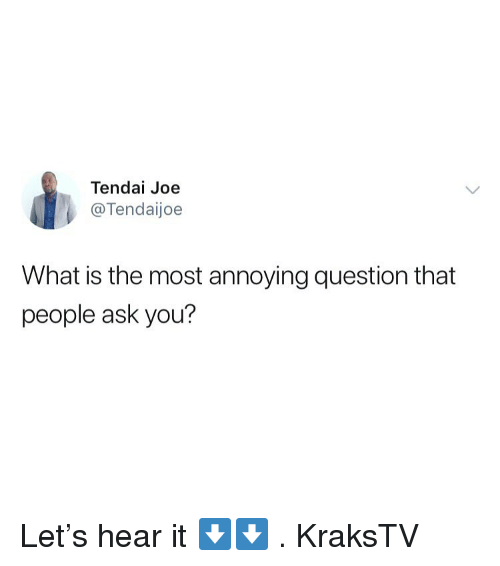 Most Annoying: Tendai Joe  @Tendaijoe  What is the most annoying question that  people ask you? Let's hear it ⬇️⬇️ . KraksTV