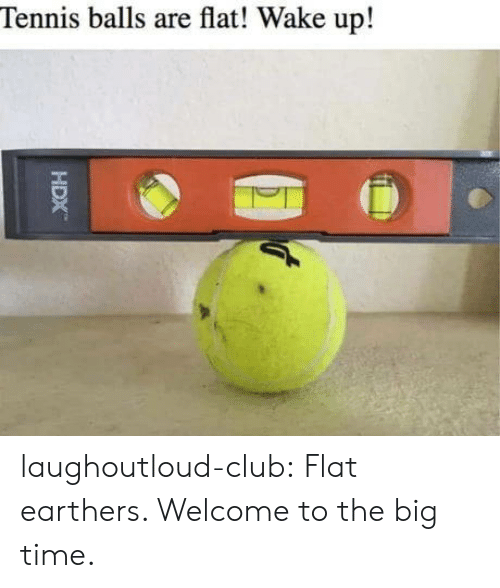 Club, Tumblr, and Blog: Tennis balls are flat! Wake up! laughoutloud-club:  Flat earthers. Welcome to the big time.