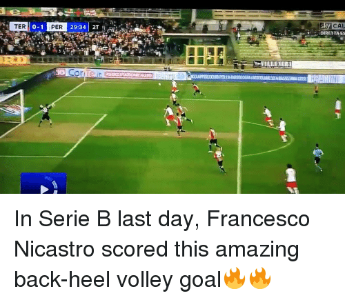 volley: TER  0-1  PER  29:34 2T  Coriteit E  CAL  DIRETTAES In Serie B last day, Francesco Nicastro scored this amazing back-heel volley goal🔥🔥
