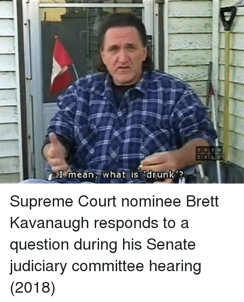 """supreme-court-nominee: Term ean,' what is """"drunk'? Supreme Court nominee Brett Kavanaugh responds to a question during his Senate judiciary committee hearing (2018)"""