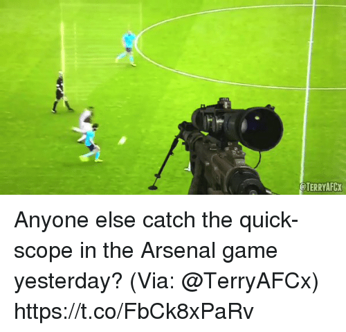 Catched: @TERRYAFGX Anyone else catch the quick-scope in the Arsenal game yesterday? (Via: @TerryAFCx) https://t.co/FbCk8xPaRv